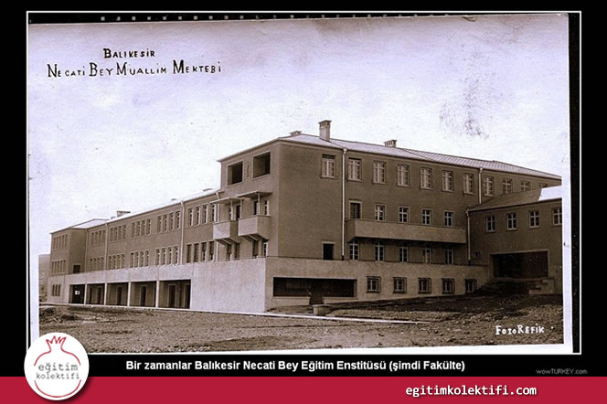 Bir zamanlar Necati Bey Eğitim Enstitüsü (şimdi fakülte)